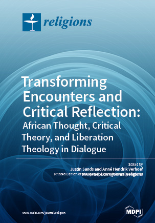 Transforming Encounters and Critical Reflection: African Thought, Critical Theory, and Liberation Theology in Dialogue