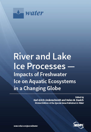 River and Lake Ice Processes—Impacts of Freshwater Ice on Aquatic Ecosystems in a Changing Globe