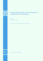 Beyond Techno-Utopia: Critical Approaches to Digital Health Technologies