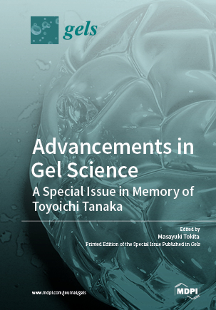 Advancements in Gel Science—A Special Issue in Memory of Toyoichi Tanaka
