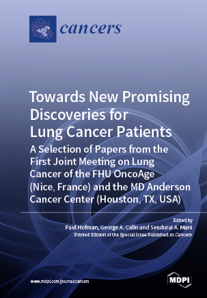 Towards New Promising Discoveries for Lung Cancer Patients: A Selection of Papers from  the First Joint Meeting on Lung Cancer of the FHU OncoAge (Nice, France) and the MD Anderson Cancer Center (Houston, TX, USA)