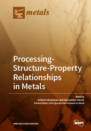 Processing-Structure-Property Relationships in Metals