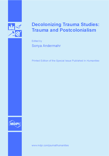 Decolonizing Trauma Studies: Trauma and Postcolonialism