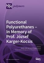 Functional Polyurethanes – In Memory of Prof. József Karger-Kocsis