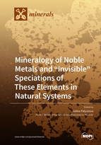 """Mineralogy of Noble Metals and """"Invisible"""" Speciations of These Elements in Natural Systems"""
