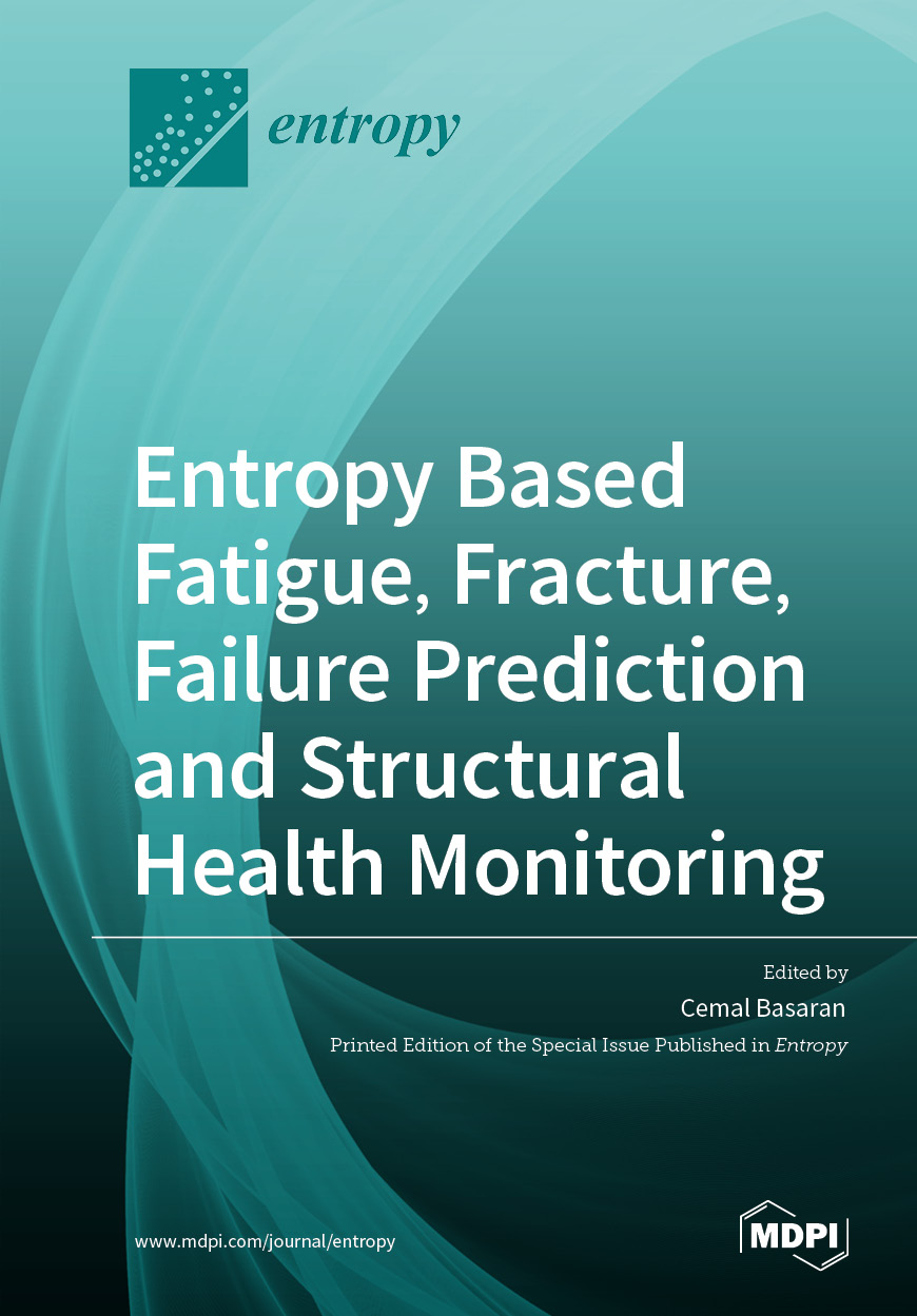 Entropy Based Fatigue, Fracture, Failure Prediction and Structural Health Monitoring