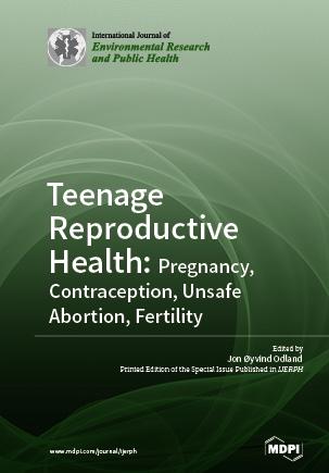 Teenage Reproductive Health: Pregnancy, Contraception, Unsafe Abortion, Fertility