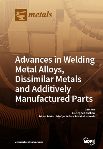 Advances in Welding Metal Alloys, Dissimilar Metals and Additively Manufactured Parts