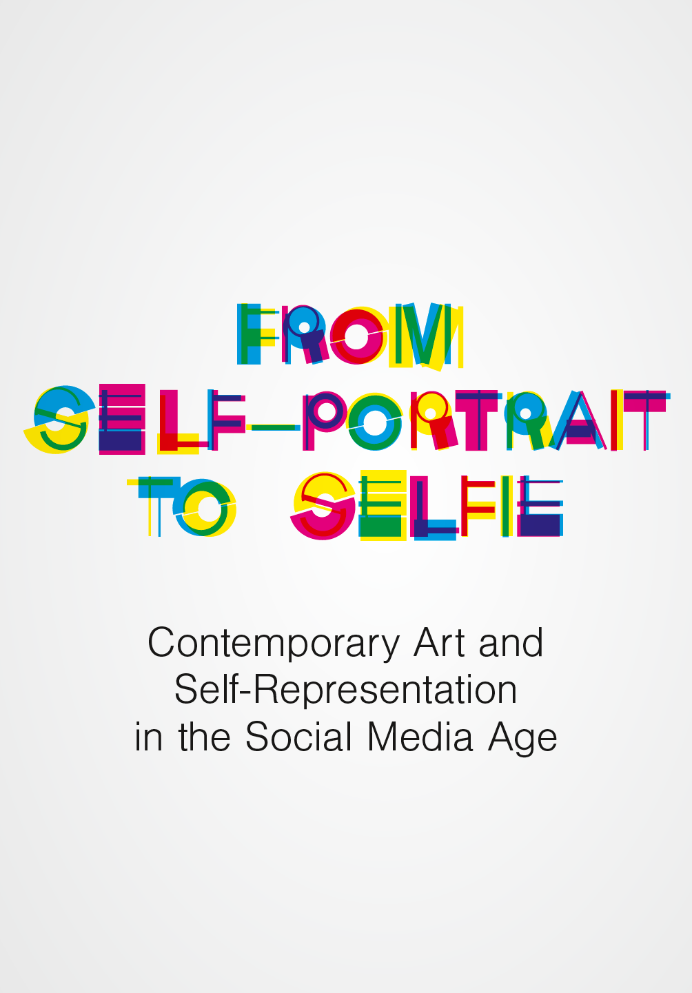 From Self-Portrait to Selfie:  Contemporary Art and Self-Representation in the Social Media Age